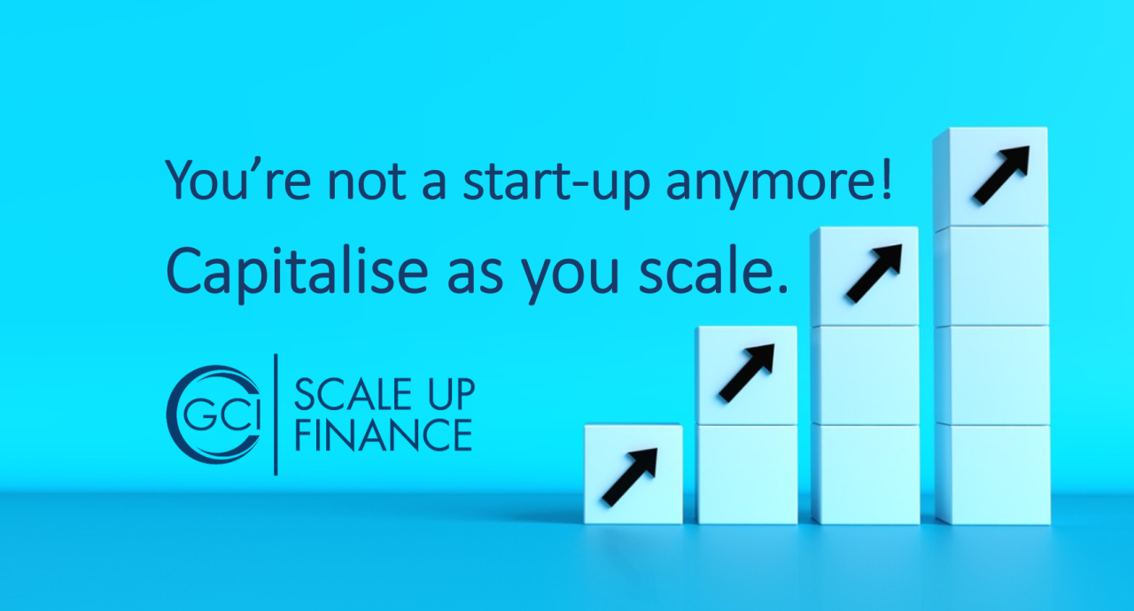 You're not a start-up anymore! Capitalise as you scale.